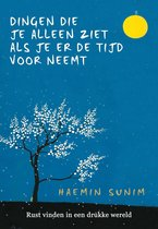 Boek cover De dingen die je alleen ziet als je er tijd voor neemt van Haemin Sunim (Onbekend)