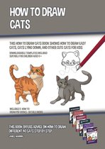 How to Draw Cats (This How to Draw Cats Book Shows How to Draw Easy Cats, Cats Lying Down, and Other Cute Cats for Kids)
