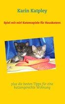 Spiel mit mir! Katzenspiele für Hauskatzen plus die besten Tipps für eine katzengerechte Wohnung