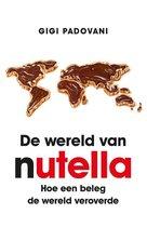 De wereld van Nutella®. Hoe een beleg de wereld veroverde