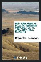 New York Medical Eclectic, Reformed Medicine, Vol. VI, April, 1879, No.4, Pp.145-192