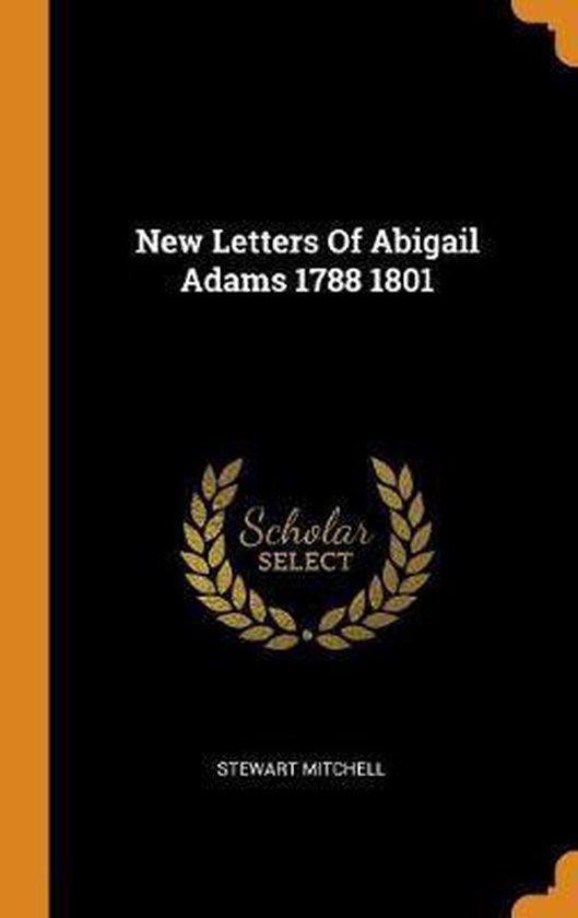 New Letters of Abigail Adams 1788 1801