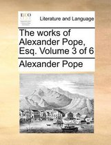 The Works of Alexander Pope, Esq; ... Volume 3 of 6