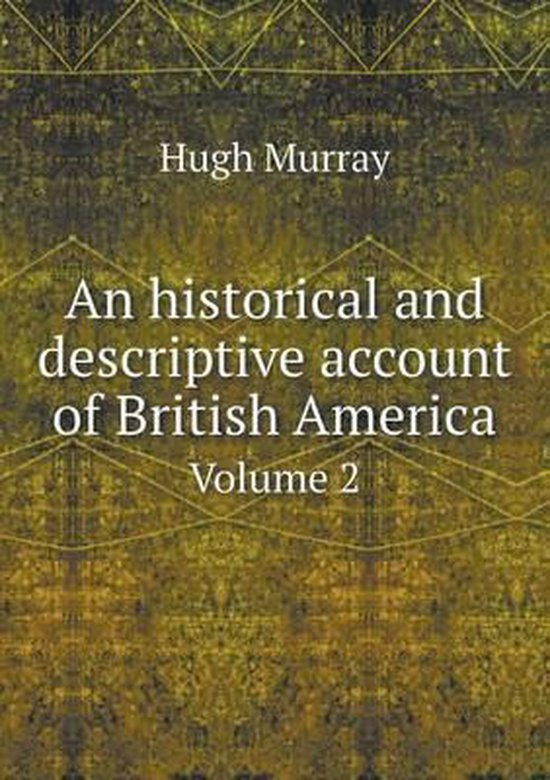 An Historical and Descriptive Account of British America Volume 2