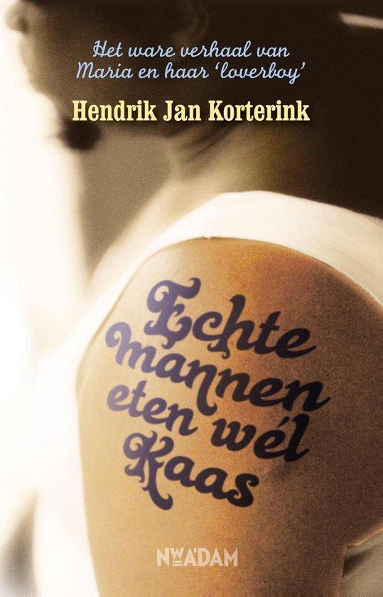 Echte mannen eten wél kaas - Hendrik Jan Korterink |