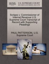 Boek cover Scripps V. Commissioner of Internal Revenue U.S. Supreme Court Transcript of Record with Supporting Pleadings van Paul Patterson
