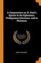 A Commentary on St. Paul's Epistle to the Ephesians, Philippians, Colossians, and to Philemon