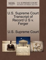 U.S. Supreme Court Transcript of Record U S V. Ferger