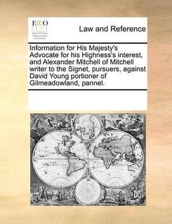 Information for His Majesty's Advocate for His Highness's Interest, and Alexander Mitchell of Mitchell Writer to the Signet, Pursuers, Against David Young Portioner of Gilmeadowland, Pannel.