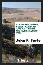 Edward Macdowell, a Great American Tone Poet; His Life and Music
