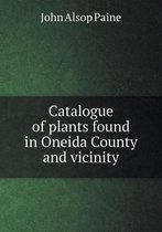 Catalogue of Plants Found in Oneida County and Vicinity