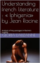 Understanding french literature : ' Iphigenia' by Jean Racine