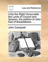 Unto the Right Honourable the Lords of Council and Session, the Petition of John Earl of Breadalbane,