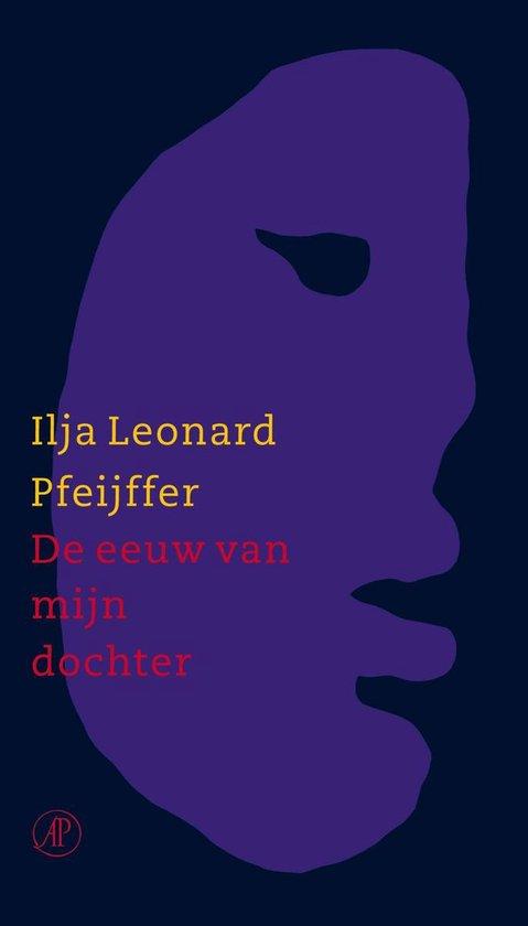 De eeuw van mijn dochter - Ilja Leonard Pfeijffer |