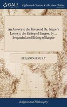 An Answer to the Reverend Dr. Snape's Letter to the Bishop of Bangor. by ... Benjamin Lord Bishop of Bangor