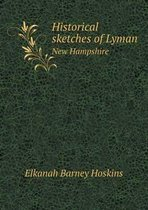 Historical Sketches of Lyman New Hampshire