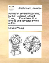 Poems on Several Occasions, by the Reverend Edward Young, ... from the Edition Revised and Corrected by the Author.