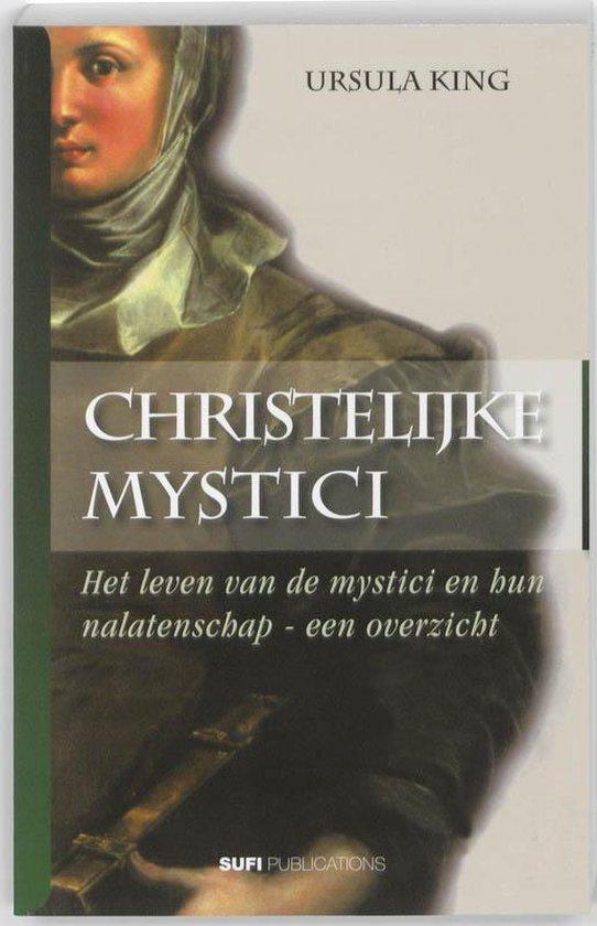 Christelijke mystici. Het leven van de mystici en hun nalatenschap - een overzicht - Ursula King |