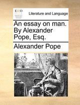 An Essay on Man. by Alexander Pope, Esq