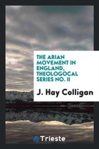 The Arian Movement in England, Theologocal Series No. II
