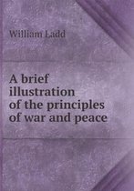 A Brief Illustration of the Principles of War and Peace