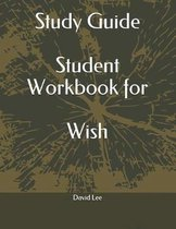 Study Guide Student Workbook for Wish