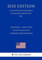 Definitions - Mixed Swaps - Security-Based Swap Agreement Recordkeeping (Us Securities and Exchange Commission Regulation) (Sec) (2018 Edition)