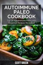 Autoimmune Paleo Cookbook: Top 30 Autoimmune Paleo (AIP) Breakfast Recipes Revealed!