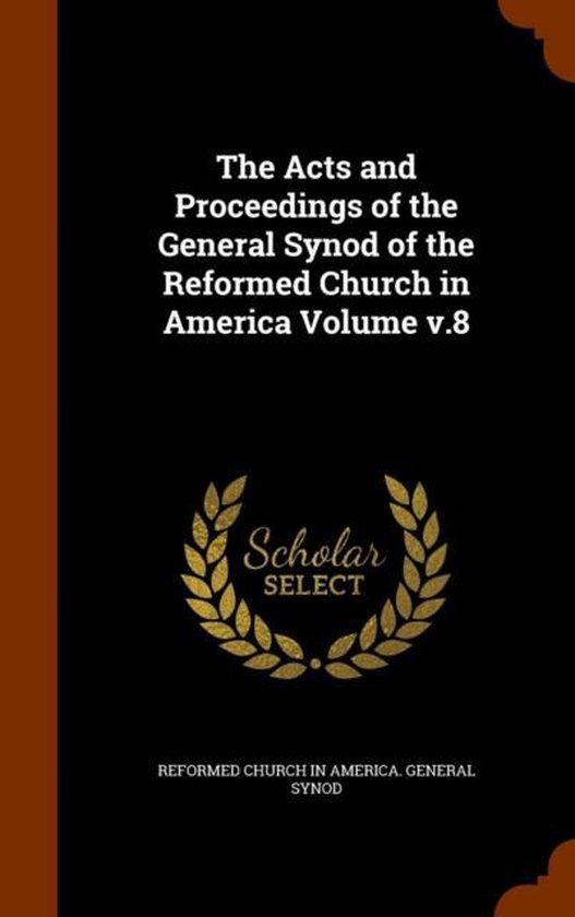 The Acts and Proceedings of the General Synod of the Reformed Church in America Volume V.8