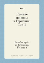 Russian Spies in Germany. Volume 1