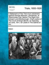 Omslag A Statement of the Trial of an Indictment Against George Manners, Gentleman, at Westminster-Hall, Before the Right Hon. Edward Lord Ellenborough, Chief Justice of the Court of King's Bench, on Saturday, 1st June, 1811, for Libels in the Satirist of The...