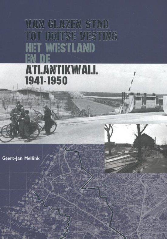 Van glazen stad tot Duitse vesting - Geert-Jan Mellink |