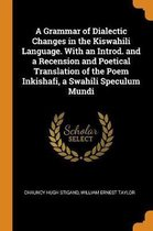 Omslag A Grammar of Dialectic Changes in the Kiswahili Language. with an Introd. and a Recension and Poetical Translation of the Poem Inkishafi, a Swahili Speculum Mundi
