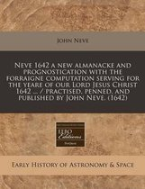 Neve 1642 a New Almanacke and Prognostication with the Forraigne Computation Serving for the Yeare of Our Lord Jesus Christ 1642 ... / Practised, Penned, and Published by John Neve. (1642)