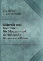 Diatetik Und Kochbuch Fur Magen- Und Darmkranke Fur Aerzte Und Kranke