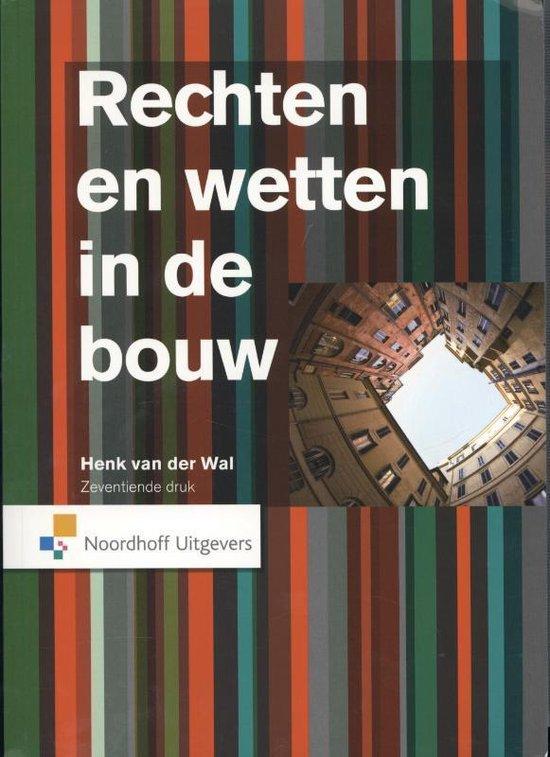 Rechten en wetten in de bouw - Henk van der Wal |