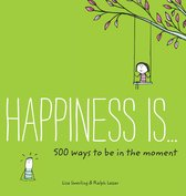 Happiness Is . . . 500 Ways to Be in the Moment