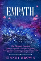 Omslag Empath: The Ultimate Guide to Improve Your Life. Learn How to Master Your Emotions, Overcome Anxiety and Fears Using Effective Emotional Healing Strategies.