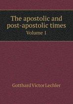 The Apostolic and Post-Apostolic Times Volume 1