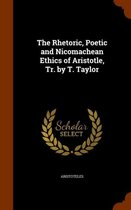 The Rhetoric, Poetic and Nicomachean Ethics of Aristotle, Tr. by T. Taylor