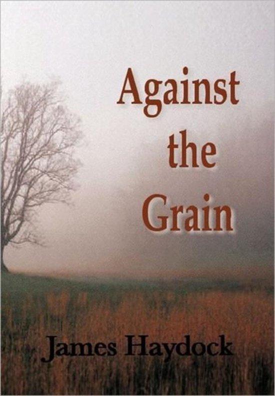 Boek cover Against the Grain van James Haydock (Hardcover)