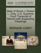 State of Illinois V. Robert L. Gray. U.S. Supreme Court Transcript of Record with Supporting Pleadings