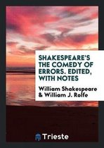 Shakespeare's the Comedy of Errors. Edited, with Notes
