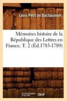 Memoires histoire de la Republique des Lettres en France. T. 2 (Ed.1783-1789)