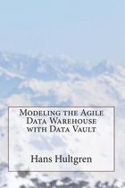 Modeling the Agile Data Warehouse with Data Vault
