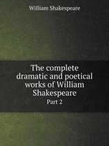 The Complete Dramatic and Poetical Works of William Shakespeare Part 2