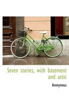 Seven Stories, with Basement and Attic