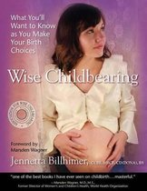 Wise Childbearing, What You'll Want to Know as You Make Your Birth Choices