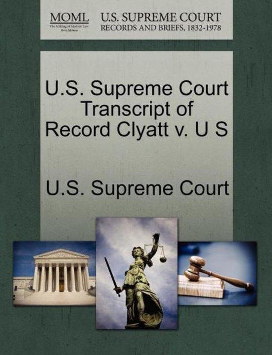 U.S. Supreme Court Transcript of Record Clyatt V. U S