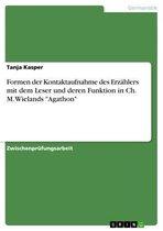 Formen der Kontaktaufnahme des Erzählers mit dem Leser und deren Funktion in Ch. M. Wielands 'Agathon'